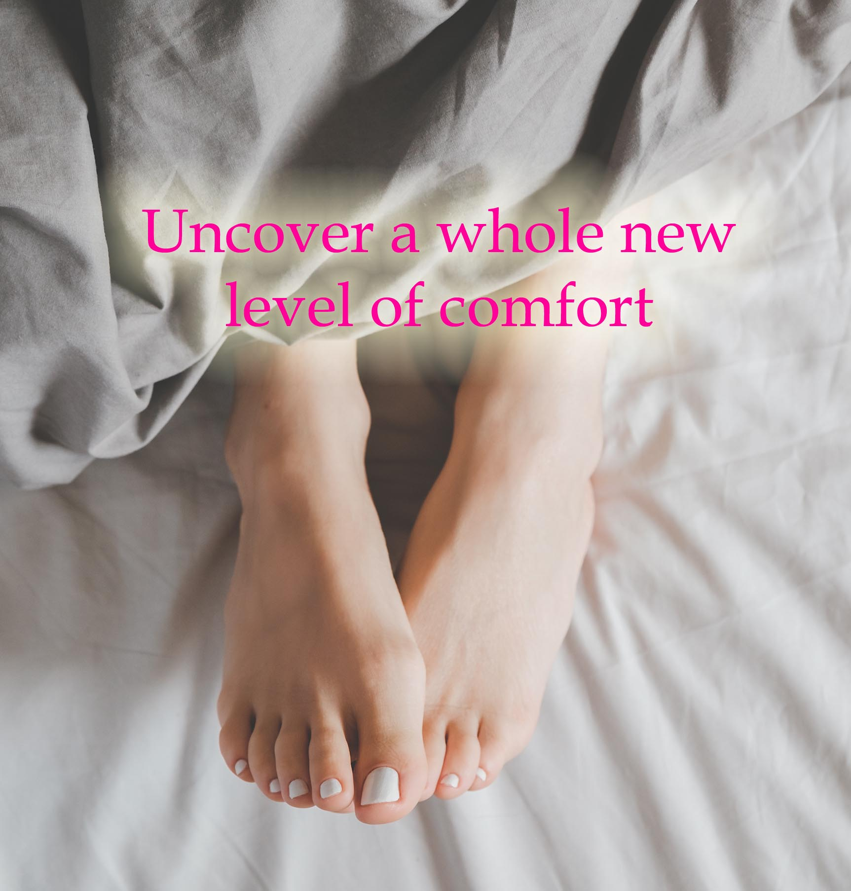 Uncover Comfort